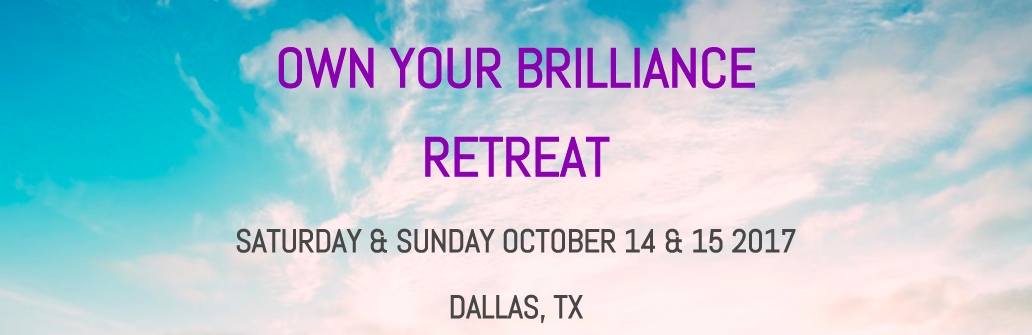 OWN YOUR BRILLIANCE RETREAT OCT. 14 & 15 2017 - Dallas, TX